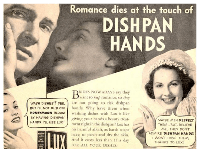 Text - Romance dies at the touch of DISHPAN HANDS RIDES NOWADAYS say they want to keep romance, so they are not going to risk dishpan hands. Why have them when washing dishes with Lux is like giving your hands a beauty treat- ment right in the dishpan? Lux has no harmful alkali, as harsh soaps have, to parch and dry the skin. And it costs less than 1e a day FOR ALL YOUR DISHES WASH DISHES? YES BUT ILL NOT RUB OFF HONEYMOON BLOOM BY HAVING DISHPAN MAYBE MEN RESPECT HANDS. I'LL USE LUX! THEM-BUT,B