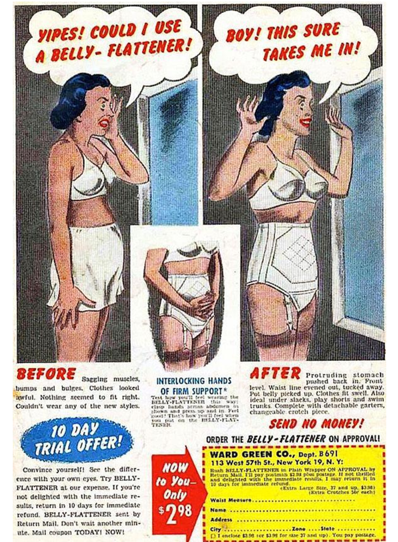 Vintage advertisement - YIPES! COULDI USE A BELLY- FLATTENER! BOY! THIS SURE TAKES ME IN! BEFORE AFTER Protruding stomach pushed back in Pront level. Waist line evened out, tucked away. Pot belly pieked up. Clothes fit swell. Also ideal under slacks, play shorts and swim trunks Complete with detachable garters Sagging muscles, INTERLOCKING HANDS bumps and bulges. Clothes looked 'awful. Nothing seemed to ft right Couldn't wear any of the new styles. OF FIRM SUPPORT Test h yeu teel weraring the BE