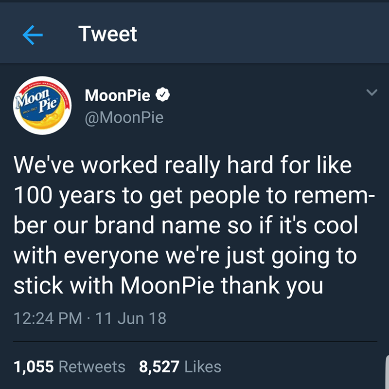 """Moonpie tweet that reads, """"We've worked really hard for like 100 years to get people to remember our brand name so if it's cool with everyone we're just going to stick with MoonPie thank you"""""""