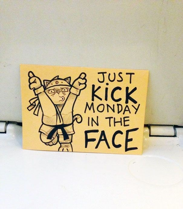 Text - JUST KICK MONDAY IN THE FACE