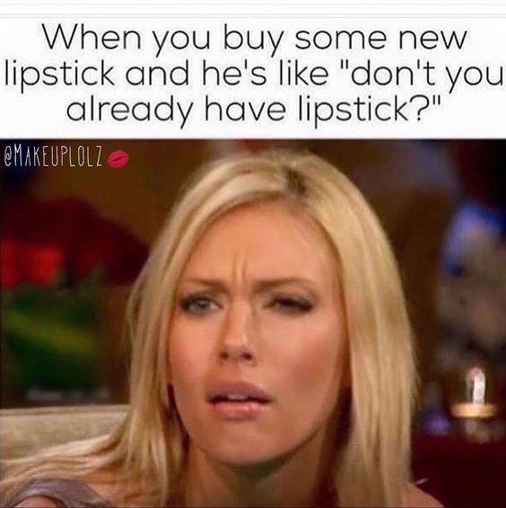 """Hair - When you buy some new lipstick and he's like """"don't you already have lipstick?"""" eMAKEUPLOLZ"""