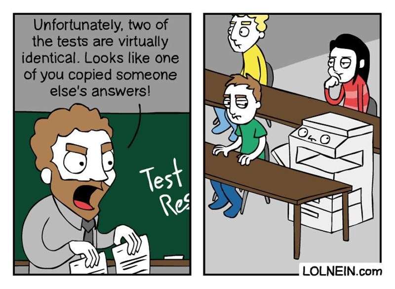 Cartoon - Unfortunately, two of the tests are virtually identical. Looks like one of you copied someone else's answers! Test Res LOLNEIN.com