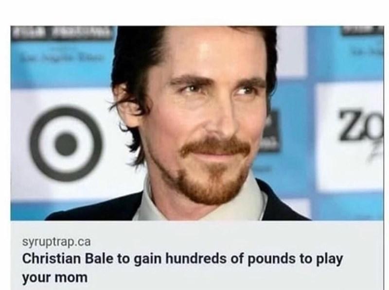 Funny meme about christian bale gaining weight to play your mom, your mom joke, yo mama joke.