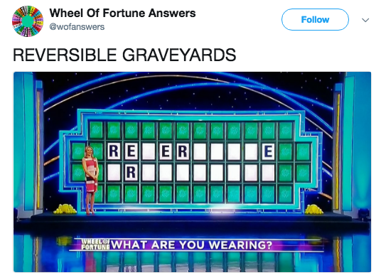 Text - Wheel Of Fortune Answers Follow @wofanswers REVERSIBLE GRAVEYARDS RE ER R E WHEELO FORTUNE WHAT ARE YOU WEARING?