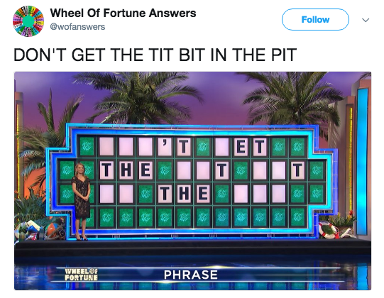 Games - Wheel Of Fortune Answers Follow @wofanswers DON'T GET THE TIT BIT IN THE PIT ET T T THE THE Te WHEELF FORTUNE PHRASE