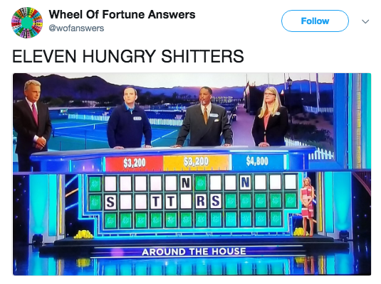 Display device - Wheel Of Fortune Answers Follow @wofanswers ELEVEN HUNGRY SHITTERS $4,800 $3,200 $3,200 NO N R S S AROUND THE HOUSE