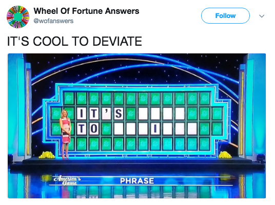 Text - Wheel Of Fortune Answers Follow @wofanswers IT'S COOL TO DEVIATE IT'S TO PHRASE Game