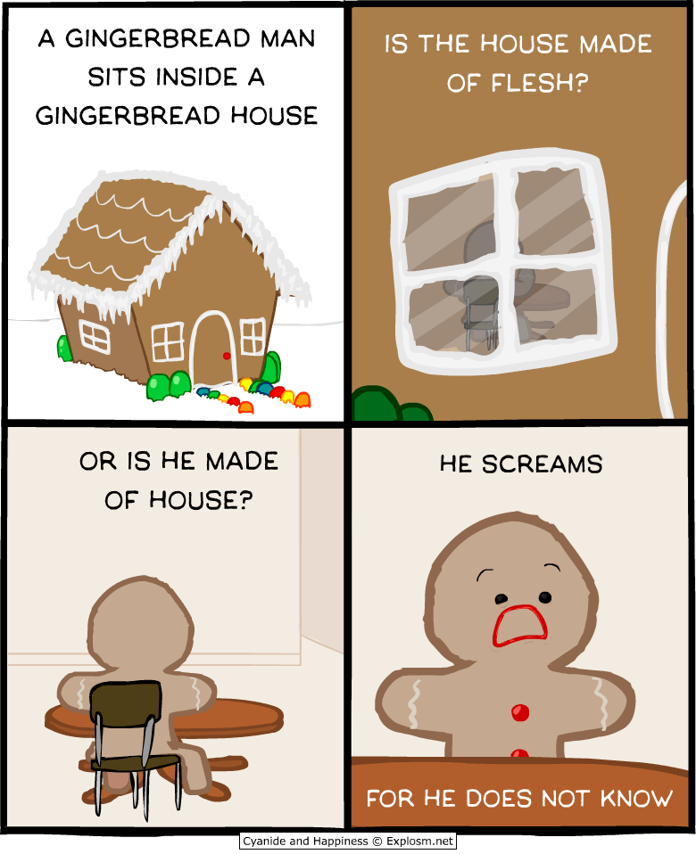 Comic asking if a gingerbread man is made of house or if the house is made of him