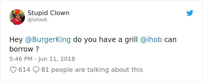 Text - Stupid Clown @isitaok Hey @BurgerKing do you have a grill @ihob can borrow? 5:46 PM - Jun 11, 2018 614 9 81 people are talking about this