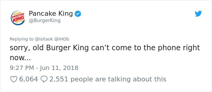 Text - ARCANCEPancake King KING @BurgerKing Replying to @isitaok @IHOD sorry, old Burger King can't come to the phone right now... 9:27 PM - Jun 11, 2018 6,064 2,551 people are talking about this