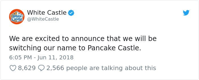 Text - White Castle white@White Castle Castle We are excited to announce that we will be switching our name to Pancake Castle. 6:05 PM - Jun 11, 2018 8,629 2,566 people are talking about this