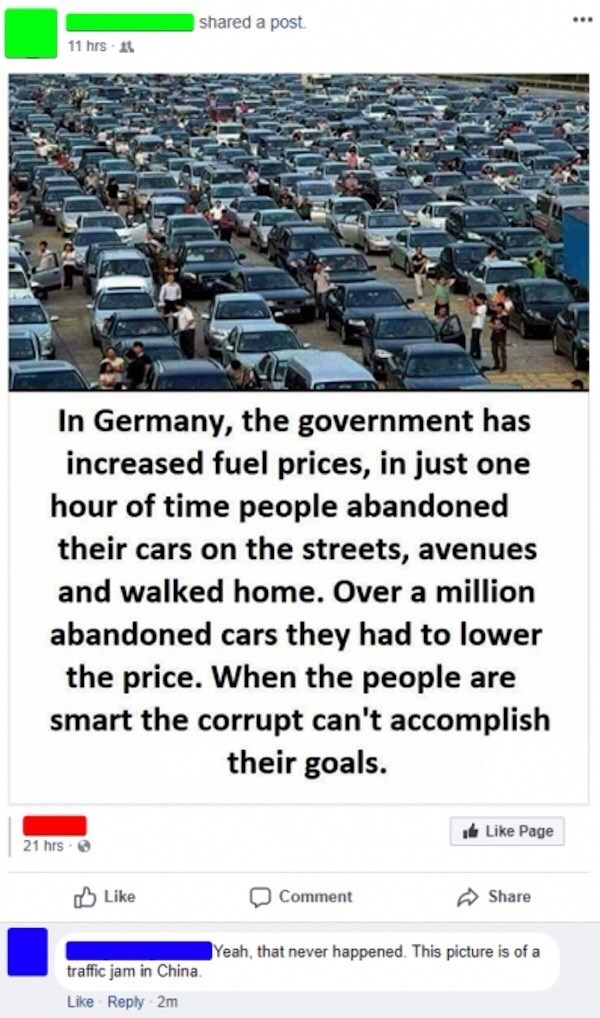 Text - shared a post 11 hrs In Germany, the government has increased fuel prices, in just one hour of time people abandoned their cars on the streets, avenues and walked home. Over a million abandoned cars they had to lower the price. When the people are smart the corrupt can't accomplish their goals. Like Page 21 hrs- Comment Share Like Yeah, that never happened. This picture is of a traffic jam in China Like Reply 2m
