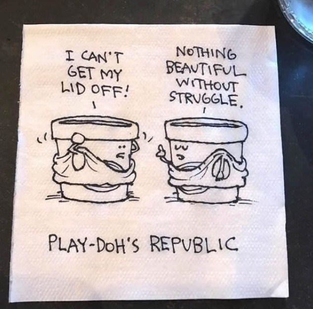 'Play-Doh's Republic' where one Play-Doh pot tells another struggling to get its lid off that there is nothing beautiful without struggle