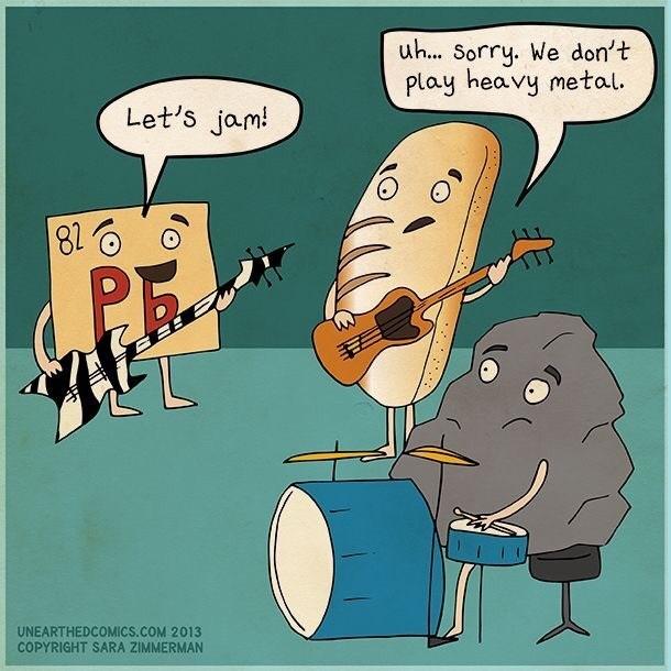 science pun - Cartoon - uh.. Sorry. We don't Play heavy metal Let's jam! 81 UNEARTHEDCOMICS.cOM 2013 COPYRIGHT SARA ZIMMERMAN