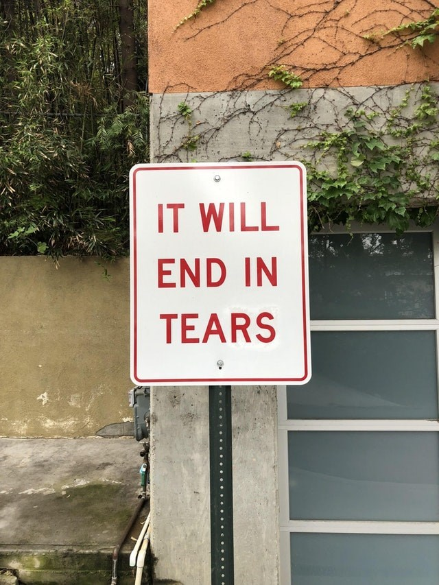 Signage - IT WILL END IN TEARS