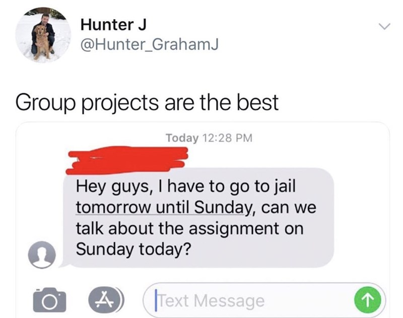 "Hunter sends a group text that says, ""Hey guys, I have to go to jail tomorrow until Sunday, can we talk about the assignment on Sunday today?"""