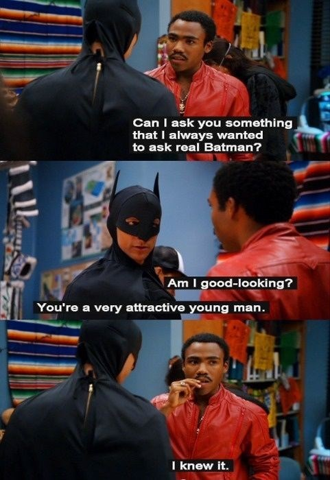Movie - Can I ask you something that I always wanted to ask real Batman? Am I good-looking? You're a very attractive young man. I knew it.