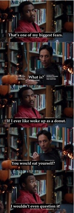 Movie - That's one of my biggest fears w What is? pett If I ever like woke up as a donut. You would eat yourself? I wouldn't even question it! A