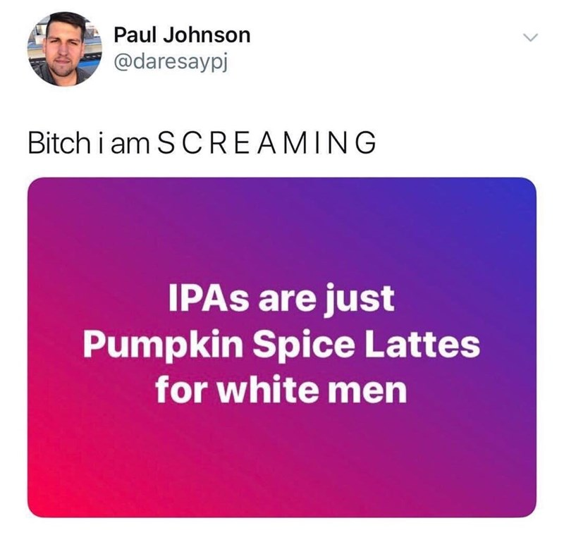 meme about IPA being the pumpkin spice of beers