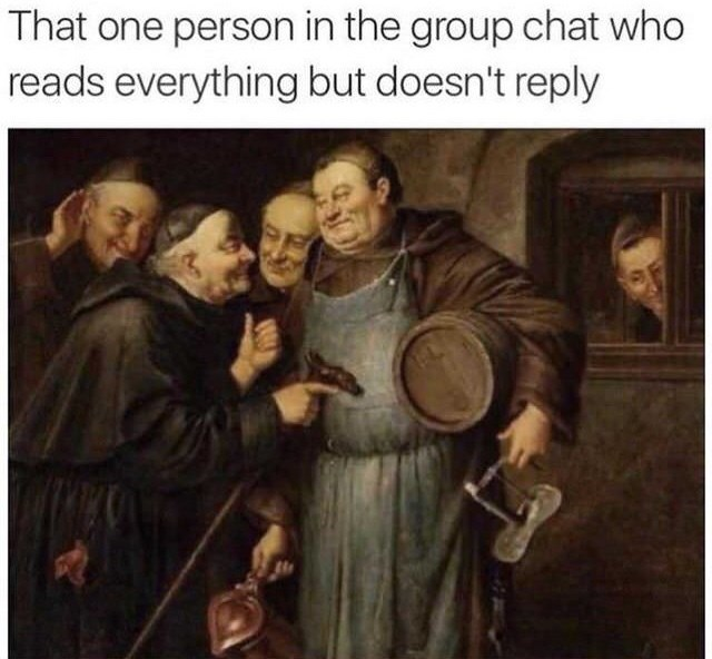 History - That one person in the group chat who reads everything but doesn't reply