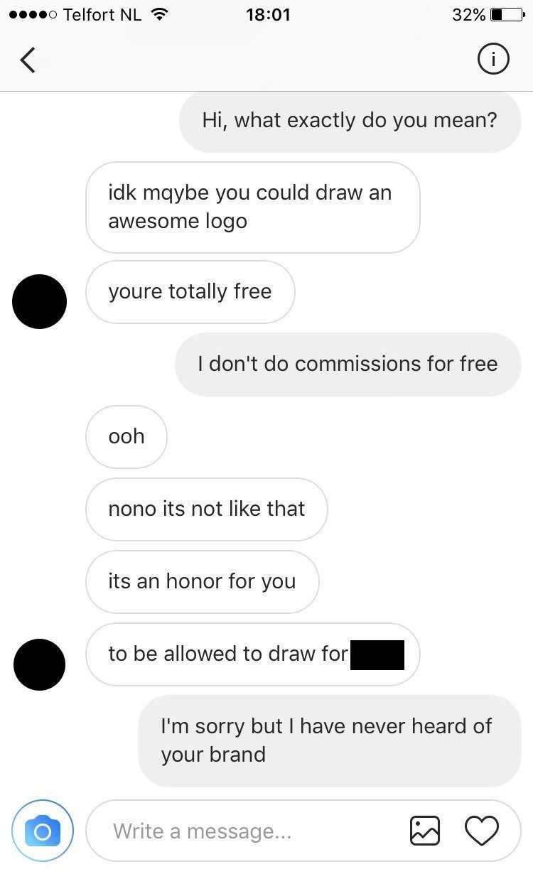 Hi, what exactly do you mean? idk mqybe you could draw an awesome logo youre totally free I don't do commissions for free ooh nono its not like that its an honor for you to be allowed to draw for I'm sorry but I have never heard of your brand Write a message...