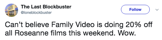 Text - The Last Blockbuster Follow @loneblockbuster Can't believe Family Video is doing 20% off all Roseanne films this weekend. Wow