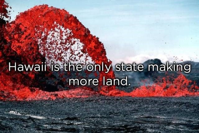 Geological phenomenon - Hawaii is theonly state making more land.