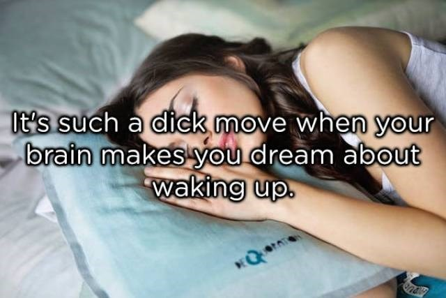 Skin - It's such a dick move when your brain makes you dream about waking up. Q