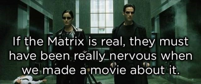 Font - If the Matrix is real, they must have been really nervous when we made a movie about it.