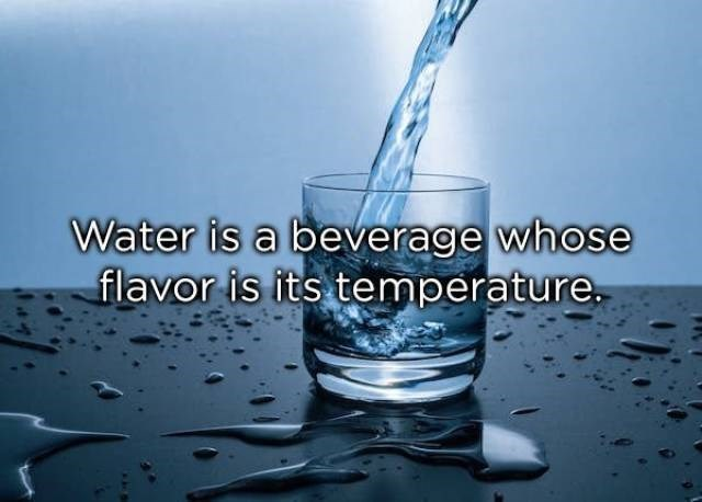 Water - Water is a beverage whose flavor is its temperature