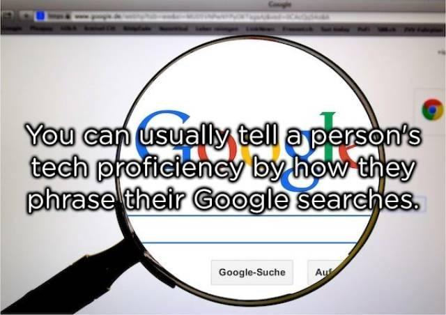 Text - You can usually tell aperson's tech proficiency by how they phrase their Google searches. Google-Suche Auf