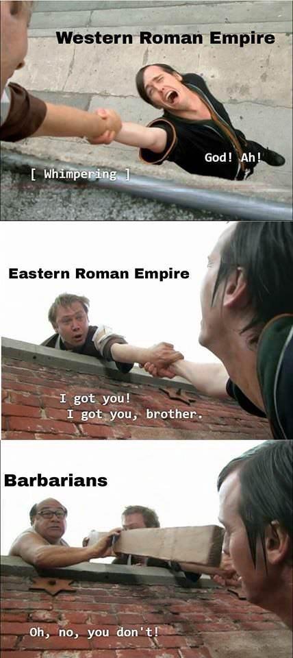 dank memes - Arm - Western Roman Empire God! Ah! Whimpering] Eastern Roman Empire I got you! I got you, brother Barbarians Oh, no, you don't!