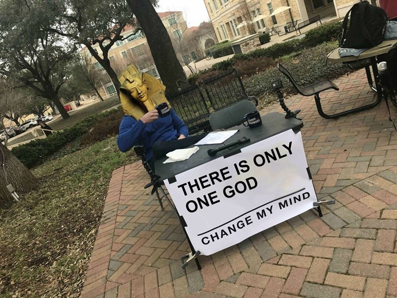 dank memes - Protest - UDER ownER THERE IS ONLY ONE GOD CHANGE MY MIND