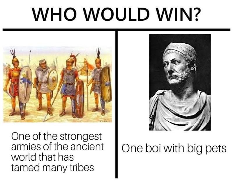 dank memes - People - WHO WOULD WIN? One of the strongest armies of the ancient world that has tamed many tribes One boi with big pets