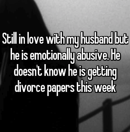 Text - Stillin love with my husband but he is emotionally abusive.He doesnt know he is getting divorce papers this week