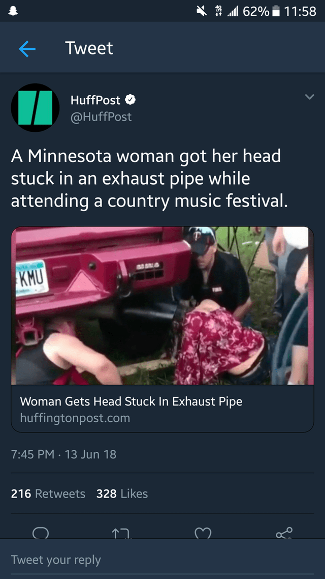 Font - 62% 11:58 Tweet HuffPost @HuffPost A Minnesota wo man got her head stuck in an exhaust pipe while attending a country music festival. KMU Woman Gets Head Stuck In Exhaust Pipe huffingtonpost.com 7:45 PM 13 Jun 18 216 Retweets 328 Likes Tweet your reply