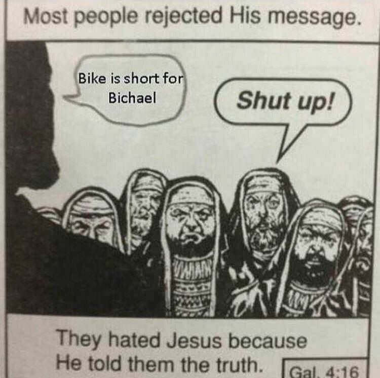 Cartoon - Most people rejected His message. Bike is short for Shut up! Bichael IMAN They hated Jesus because He told them the truth. [Gal. 4:16