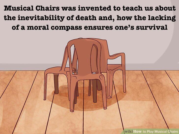 Chair - Musical Chairs was invented to teach us about the inevitability of death and, how the lacking of a moral compass ensures one's survival wiki How to Play Musical Chairs