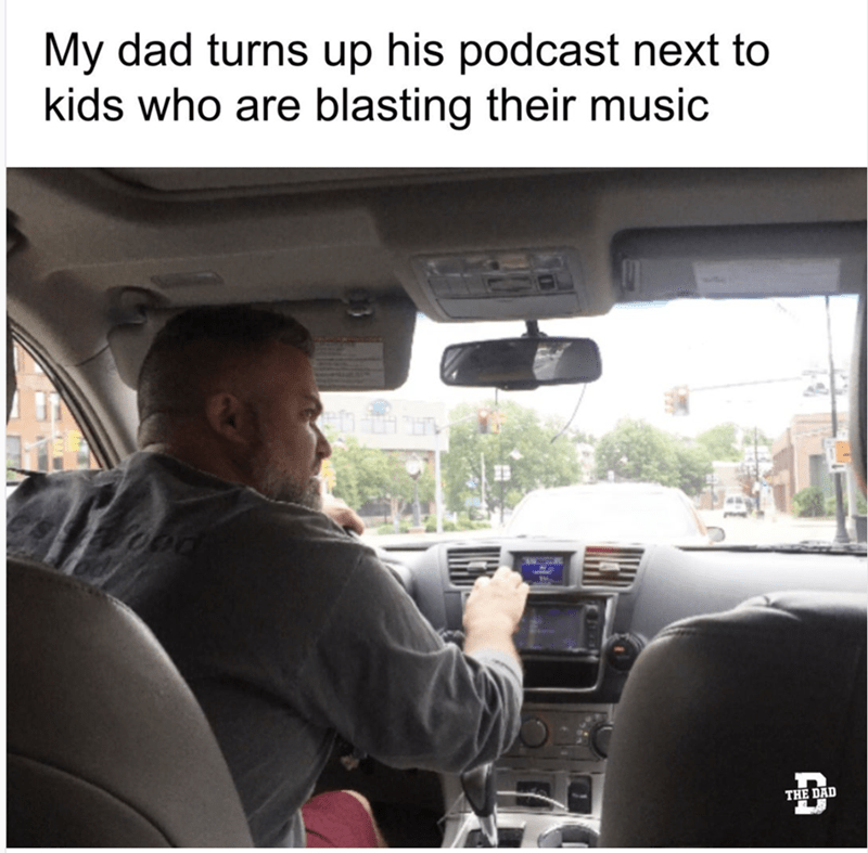 """My dad turns up his podcast next to kids who are blasting their music"""