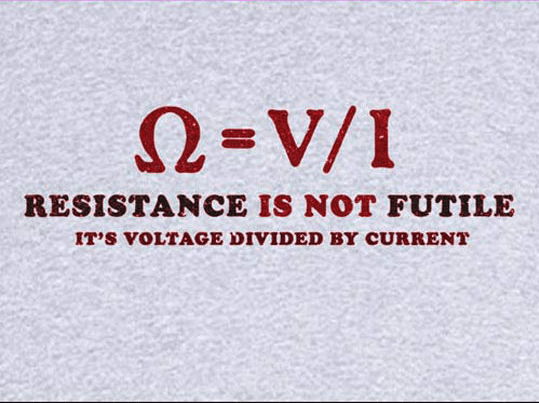 Text - -V/I RESISTANCE IS NOT FUTILE IT'S VOLTAGE DIVIDED BY CURRENT