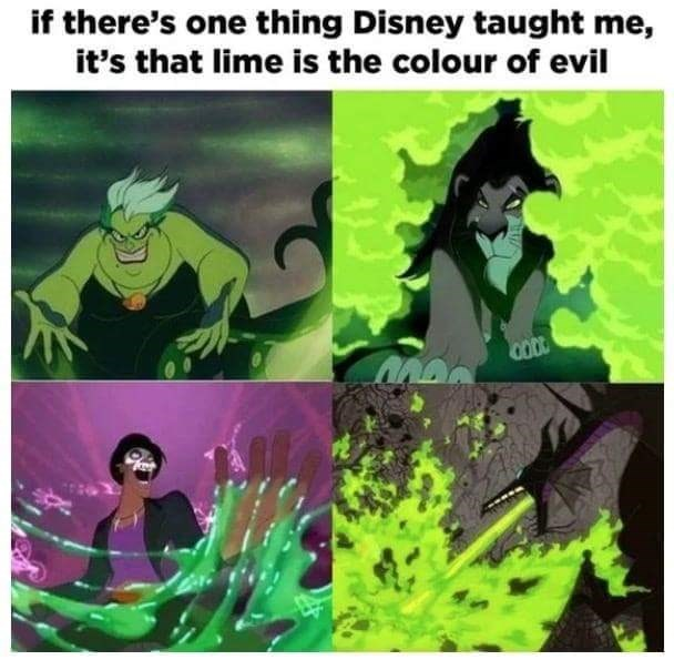 meme - Fictional character - if there's one thing Disney taught me, it's that lime is the colour of evil