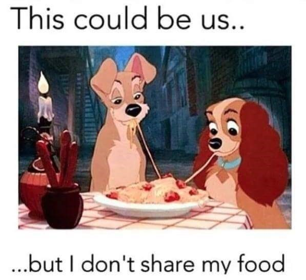 meme - Cartoon - This could be us.. ...but I don't share my food