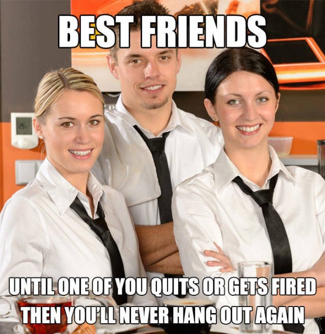 Photo caption - BEST FRIENDS UNTILONE OF YOU QUITS OR GETS FIRED THEN YOULL NEVER HANG OUT AGAIN