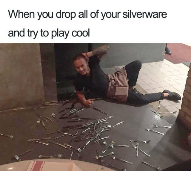 Human - When you drop all of your silverware and try to play cool