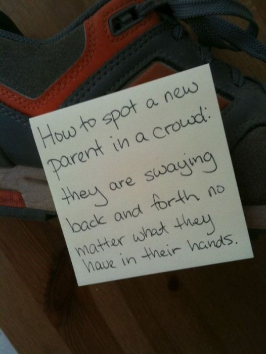 Text - How to spot parent in a croud: they are swayng back and torth no matter what they a new have in their hands.