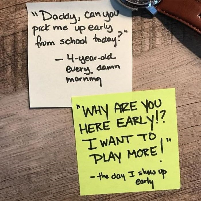 """Text - """"Daddy, can you Pick me up early fom school today 4-year-old every dam morning """"WHY AZE YOU HERE EARLY!? I WANT TO PLAY MORE -the day I shos uP early"""
