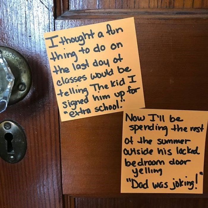 """Text - Ithought a fon thing to do on the last doy ot classes would be telling The kid I Signed him up for era school. Now Tl be spending the rest ot Jhe summer Uiside his lacked bedroom door yellimg """"Dod was joking!"""
