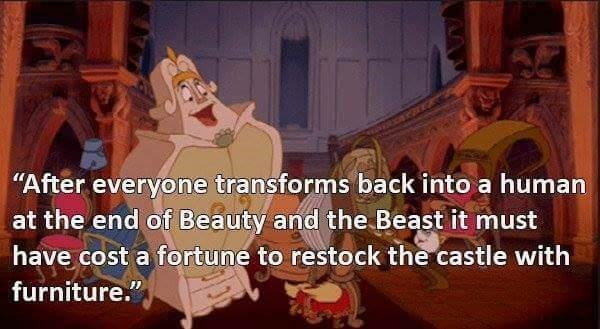 """Animated cartoon - """"After everyone transforms back into a human at the end of Beauty and the Beast it must have cost a fortune to restock the castle with furniture."""""""