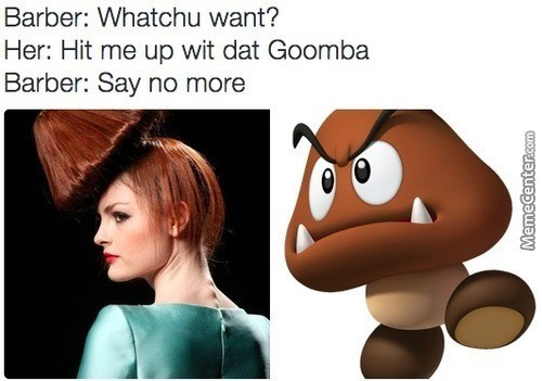 barber meme with pic of model with her hair done like Goomba from Mario