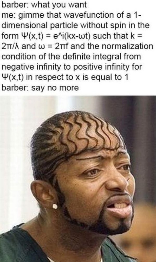 barber meme with pic of man with complex wavefunction inspired haircut